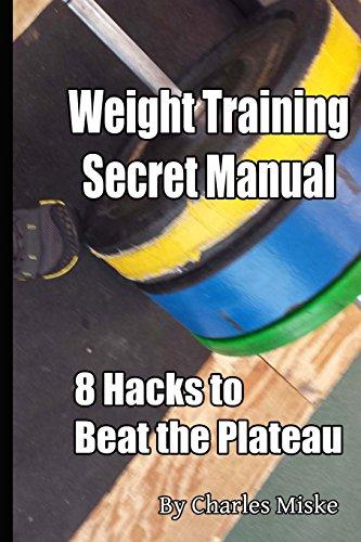 Weight Training Secret Manual: 8 Hacks to Beat the Plateau: Volume 1