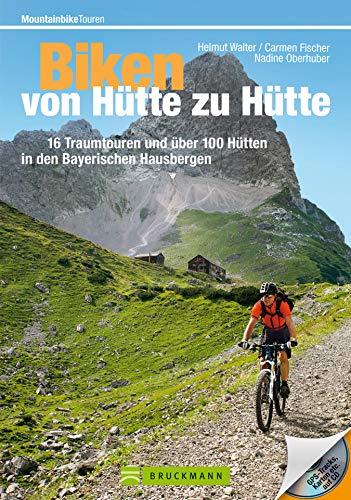 Mountainbike Touren von Hütte zu Hütte: Das erste Buch mit 35 traumhaften MTB Touren zu über 100 Hütten in den Bayerischen Hausbergen (Mountainbiketouren)