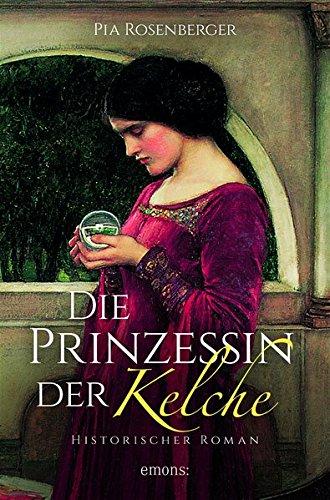 Rosenberger, Pia: Die Prinzessin der Kelche