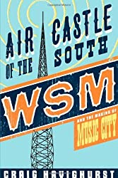 Air Castle of the South: WSM and the Making of Music City (Music in American Life) by Craig Havighurst (2007-11-05)