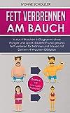 Fett verbrennen am Bauch: In nur 4 Wochen 6 Kilogramm ohne Hunger und Sport dauerhaft und gesund Fett verlieren für Männer und Frauen mit Deinem 4-Wochen-Diätplan