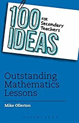 100 Ideas for Secondary Teachers: Outstanding Mathematics Lessons (100 Ideas for Teachers) by Mike Ollerton (2014-08-28)