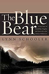 The Blue Bear: A True Story of Friendship, Tragedy, and Survival in the Alaskan Wilderness by Lynn Schooler (2002-05-07)