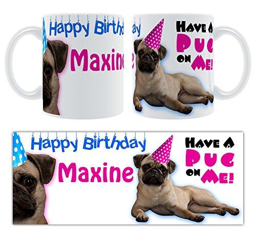 Happy Birthday Jacke Coat Maxine-Have A Pug On Me! Tasse, Keramik, personalisiert, Geschenk (Happy Maxine Birthday)