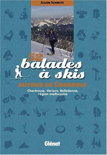 52 balades  skis autour de Grenoble : Chartreuse, Vercors, Belledonne, rgion matheysine