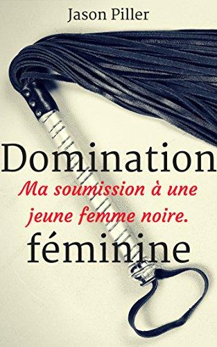Domination féminine: Ma soumission à une jeune femme noire.