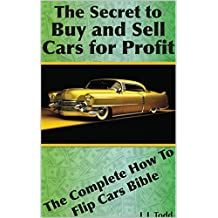 The Secret to Buy and Sell Cars For Profit: The complete how to flip cars bible (English Edition)