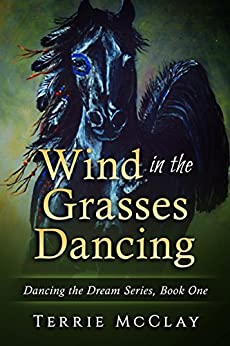 Wind in the Grasses Dancing: Dancing the Dream Series Book One (English Edition) par [McClay, Terrie]