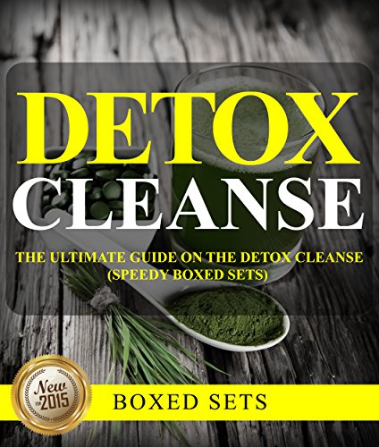 Detox Cleanse: The Ultimate Guide on the Detoxification: Cleansing Your Body for Weight Loss with the Detox Cleanse