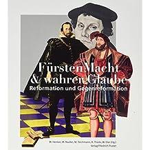 FürstenMacht & wahrer Glaube: Reformation und Gegenreformation