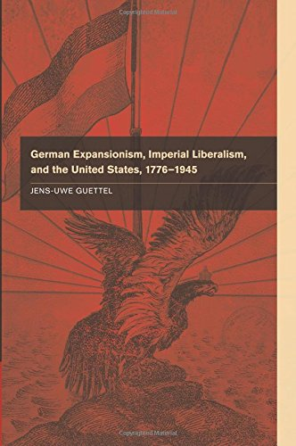 German Expansionism, Imperial Liberalism and the United States, 1776–1945