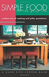 Simple Food for the Good Life: Random Acts of Cooking and Pithy Quotations (Good Life Series) by Helen Nearing (1990-01-01)