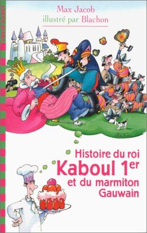 Histoire du roi Kaboul Iᵉʳ et du marmiton Gauwain par Max Jacob