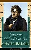 Oeuvres complètes de Chateaubriand (L'édition intégrale): Romans + Ouvrages historiques et politiques + Poésies + Correspondances: Atala + René + Génie ... de Rancé + De Buonaparte et des Bourbons...