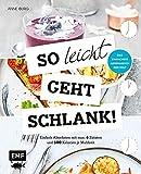 So leicht geht schlank! – Das einfachste Abnehmbuch der Welt: Einfach Abnehmen mit max. 6 Zutaten und 500 Kalorien je Mahlzeit