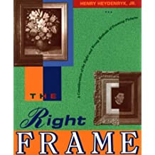 The Right Frame: A Consideration of the Right and Wrong Methods of Framing Pictures