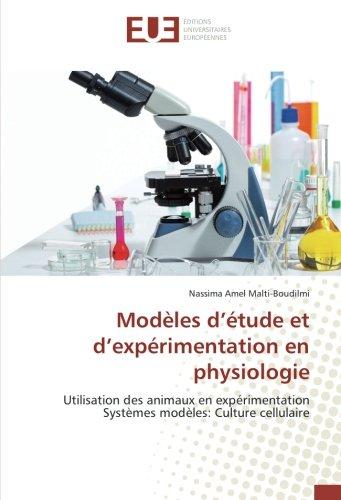Modèles d'étude et d'expérimentation en physiologie: Utilisation des animaux en expérimentation Systèmes modèles: Culture cellulaire par Nassima Amel Malti-Boudilmi