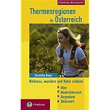 Erlebnis Wandern! Thermenregionen in Österreich: Wellnes, wandern und Natur erleben. Wien - Niederösterreich - Burgenland - Steiermark