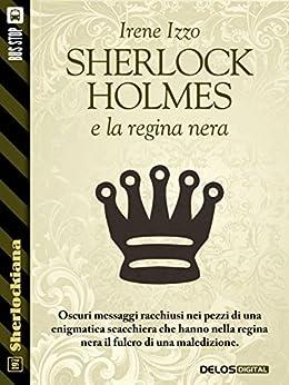 Sherlock Holmes e la regina nera (Sherlockiana) di [Irene Izzo]