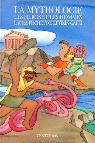 LA MYTHOLOGIE. Tome 2, Les héros et les hommes
