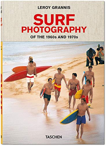 LeRoy Grannis. Surf Photography of the 1960s and 1970s par Steve Barilotti;Jim Heimann