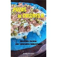 Pizzas de colores II: Dieciséis recetas con colorantes industriales (Spanish Edition)