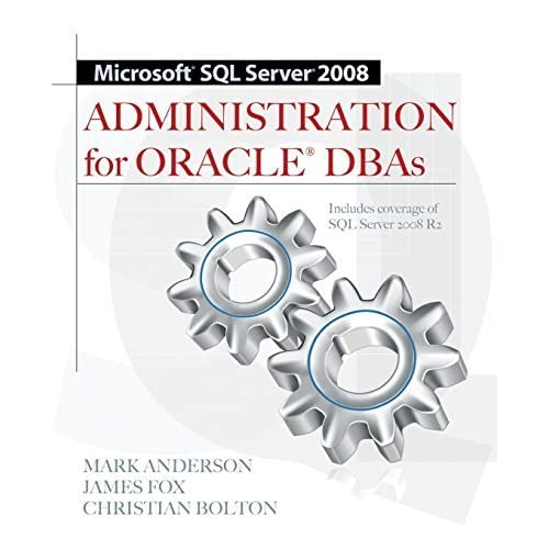 Microsoft SQL Server 2008 Administration for Oracle DBAs by Mark Anderson (2010-11-01)