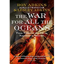 The War For All The Oceans: From Nelson at the Nile to Napoleon at Waterloo (English Edition)