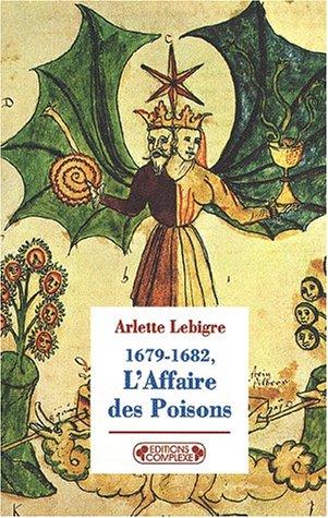 L'Affaire des poisons : 1679-1682 par Arlette Lebigre