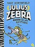 Julius Zebra - Ärger mit den Ägyptern (Die Julius Zebra-Bücher, Band 3) - Gary Northfield