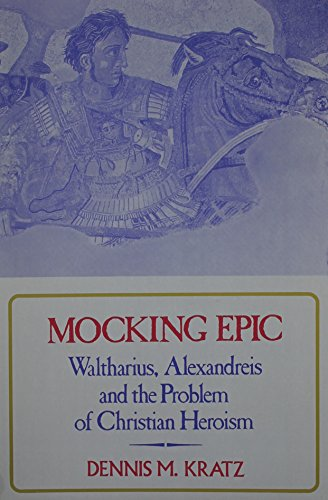 Mocking Epic: Waltharius, Alexandreis and the Problem of Christian Heroism