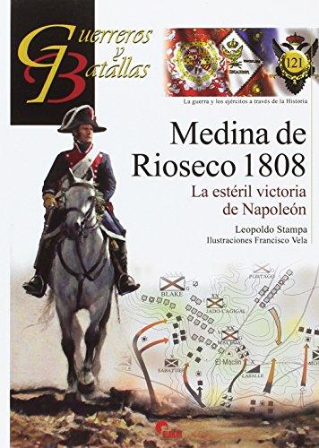 MEDINA DE RIOSECO 1808: LA ESTÉRIL VICTORIA DE NAPOLEÓN (GUERREROS YBATALLAS) por LEOPOLDO STAMPA PIÑEIRO