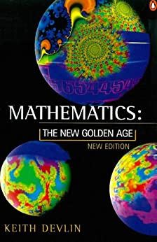 Mathematics: The New Golden Age (Penguin Science) by [Devlin, Keith]