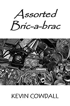 Assorted Bric-a-brac: Selected Poems (English Edition) di [Cowdall, Kevin]