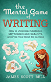 The Mental Game of Writing:  How to Overcome Obstacles, Stay Creative and Productive, and Free Your Mind for Success (English Edition)