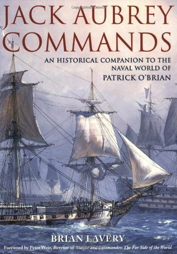 Jack Aubrey Commands: An Historical Companion to the Naval World of Patrick O'Brian by Brian Lavery (2005-03-27)