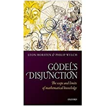 Godel's Disjunction: The scope and limits of mathematical knowledge (English Edition)