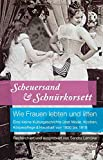 Scheuersand & Schnürkorsett. Wie Frauen lebten und litten: Eine kleine Kulturgeschichte über Mode, Kochen, Körperpflege & Haushalt von 1850 bis 1918 - Sandra Lembke