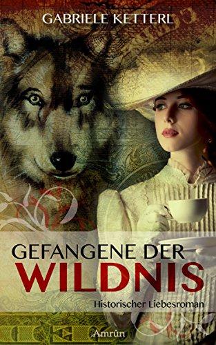 Gefangene der Wildnis (Band 1): Historischer Liebesroman