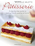 Patisserie: A Step-by-step Guide to Baking French Pastries at Home by Valette, Murielle (2013) Paperback