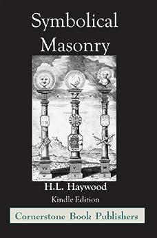Symbolical Masonry - Cornerstone Edition (English Edition) par [Haywood, H.L.]