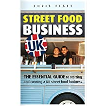 Starting And Running A UK Street Food Business: The Essential Guide to start a UK street food business including how to find festival and market pitches for a food truck, trailer or gazebo.