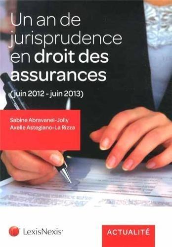 Un an de jurisprudence en droit des assurances, juin 2012 - juin 2013 de Sabine Abravanel-Jolly (23 janvier 2014) Broché