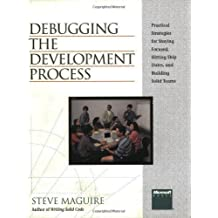 Debugging the Development Process: Practical Strategies for Staying Focused, Hitting Ship Dates, and Building Solid Teams by Maguire, Steve (1994) Paperback