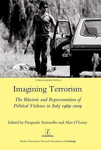 Imagining Terrorism: The Rhetoric and Representation of Political Violence in Italy 1969-2009 (Legenda Italian Perspectives Book 19) (English Edition)