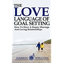 Love Language Of Goal Setting: How To Have A Happy Marriage And Loving Relationships (English Edition)