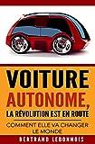 Voiture Autonome, la Révolution est en Route: Comment les voitures autonomes vont changer le monde
