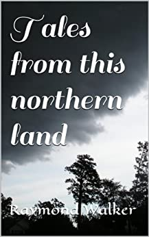 Tales from this Northern Land by [Walker, Raymond]