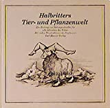 Halbritters Tier- und Pflanzenwelt. Ein Beitrag zur Naturgeschichte für alle Schichten des Volkes - Kurt Halbritter