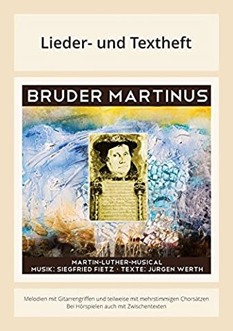 Bruder Martinus - Ein musikalisches Luther-Portrait: Lieder- und Textheft: 32 Seiten · A4 Heft · Melodien und Text mit Gitarrengriffen, Solistische ... und Chorbearbeitungen und Instrumentalstimmen